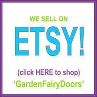 We sell on Etsy - GardenFairyDoors - GardenFairies.ca